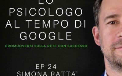EP 24 – SIMONA RATTA' – LO PSICOLOGO AI TEMPI DI GOOGLE – PODCAST