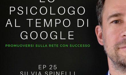 EP 25 – Silvia Spinelli – LO PSICOLOGO AI TEMPI DI GOOGLE – PODCAST
