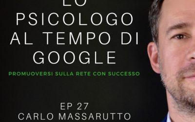 EP 27 – CARLO MASSARUTTO – LO PSICOLOGO AI TEMPI DI GOOGLE
