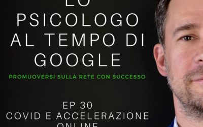 EP 30 – COVID E ACCELERAZIONE online – LO PSICOLOGO AI TEMPI DI GOOGLE